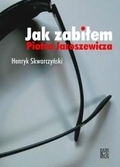 Okładka książki Jak zabiłem Piotra Jaroszewicza