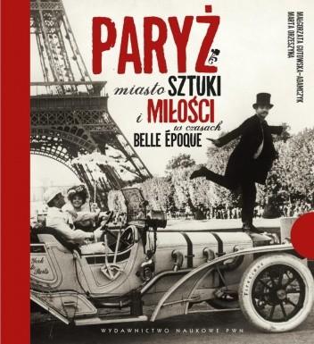 Okładka książki Paryż. Miasto sztuki i miłości w czasach belle époque