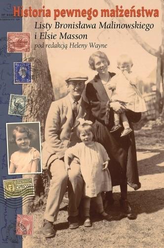 Okładka książki Historia pewnego małżeństwa. Listy Bronisława Malinowskiego i Elsie Masson