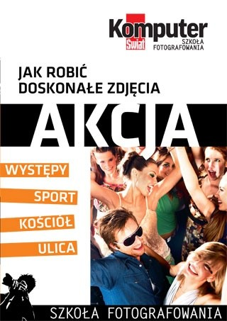 Okładka książki Jak robić doskonałe zdjęcia : AKCJA tom 3