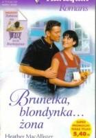 Brunetka, blondynka... żona