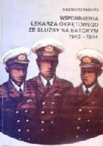"""Okładka książki Wspomnienia lekarza okrętowego ze służby na """"Batorym"""": 1943-1944"""