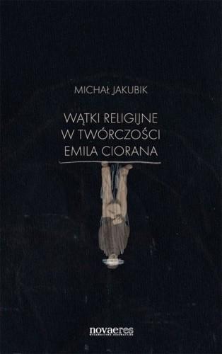 Okładka książki Wątki religijne w twórczości Emila Ciorana