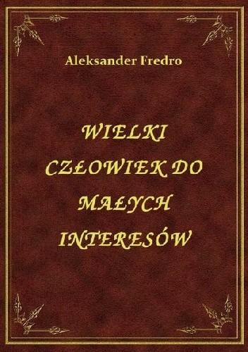 Okładka książki Wielki człowiek do małych interesów