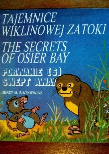 Okładka książki Tajemnice wiklinowej zatoki: Porwanie/The secrets of osier bay: Swept Away