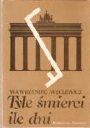 Okładka książki Tyle śmierci, ile dni : wspomnienia z Berlina, Sachsenhausen, Neuengamme, Sztokholmu