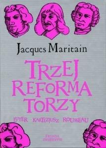 Okładka książki Trzej reformatorzy: Luter, Kartezjusz, Rousseau