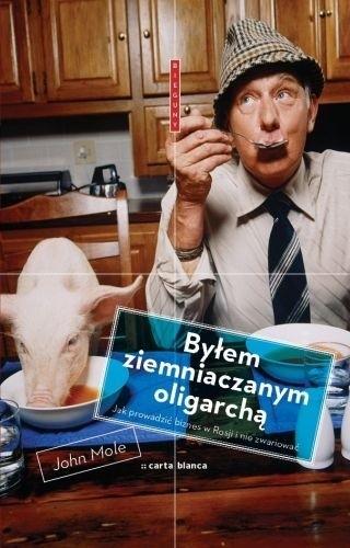 Okładka książki Byłem ziemniaczanym oligarchą. Jak prowadzić biznes w Rosji i nie zwariować