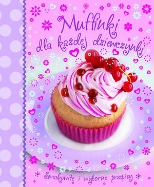 Okładka książki Muffinki dla każdej dziewczynki