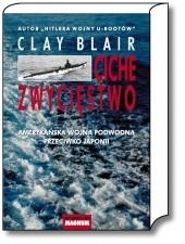 Okładka książki Ciche zwycięstwo. Amerykańska wojna podwodna przeciwko Japonii