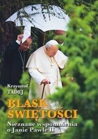 Okładka książki Blask świętości. Nieznane wspomnienia o Janie Pawle II