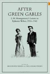 Okładka książki After Green Gables: L.M. Montgomery's Letters to Ephraim Weber, 1916-1941
