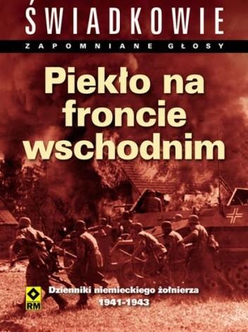Okładka książki Piekło na froncie wschodnim. Dzienniki niemieckiego żołnierza 1941-1943