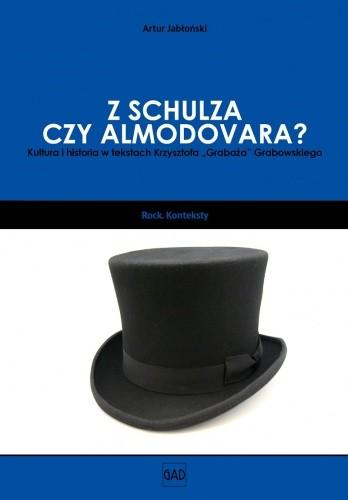 """Okładka książki Z Schulza czy Almodovara? Kultura i historia w tekstach Krzysztofa """"Grabaża"""" Grabowskiego"""