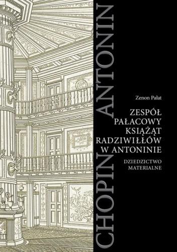 Okładka książki Zespół Pałacowy Książąt Radziwiłłów w Antoninie. Dziedzictwo materialne