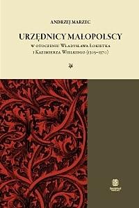 Okładka książki Urzędnicy małopolscy w otoczeniu Władysława Łokietka i Kazimierza Wielkiego (1305-1370)