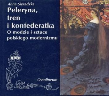 Okładka książki Peleryna, tren i konfederatka. O modzie i sztuce polskiego modernizmu