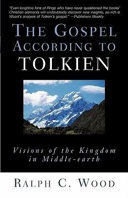 Okładka książki The Gospel According to Tolkien. Visions of the Kingdom in Middle-Earth