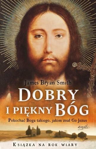 Okładka książki Dobry i piękny Bóg. Pokochać Boga, jakiego znał Jezus