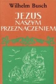 Okładka książki Jezus naszym przeznaczeniem