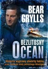 """Bezlitosny ocean. Historia wyprawy otwartą łodzią przez lodowate wody północnego Atlantyku - Edward Michael """"Bear"""" Grylls"""