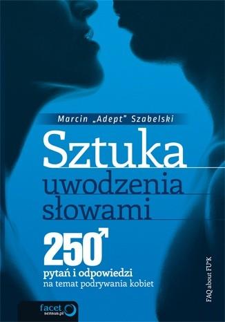 Okładka książki Sztuka uwodzenia słowami. 250 pytań i odpowiedzi na temat podrywania kobiet
