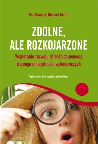 Okładka książki Zdolne, ale rozkojarzone. Wspieranie rozwoju dziecka za pomocą treningu umiejętności wykonawczych