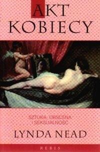 Okładka książki Akt kobiecy. Sztuka, obscena i seksualność