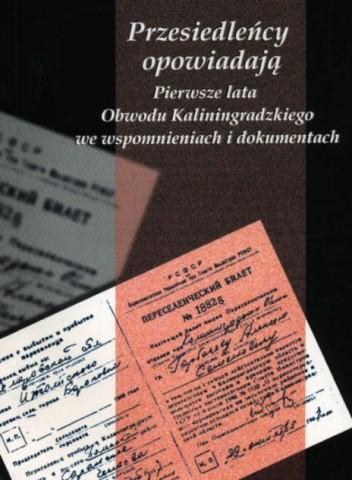 Okładka książki Przesiedleńcy opowiadają. Pierwsze lata Obwodu Kaliningradzkiego we wspomnieniach i dokumentach
