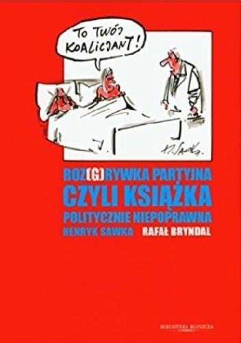 Okładka książki Roz(g)rywka partyjna czyli książka politycznie niepoprawna