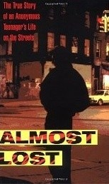 Okładka książki Almost Lost: The True Story of an Anonymous Teenager's Life on the Streets