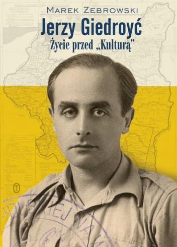 Okładka książki Jerzy Giedroyć. Życie przed
