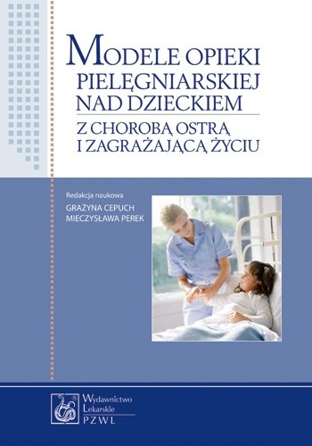 Okładka książki Modele opieki pielegniarskiej nad dzieckiem z chorobą ostrą i zagrażającą życiu