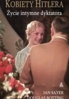 Kobiety Hitlera. Życie intymne dyktatora