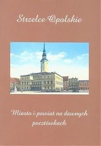 Okładka książki Strzelce Opolskie. Miasto i Powiat na dawnych pocztówkach