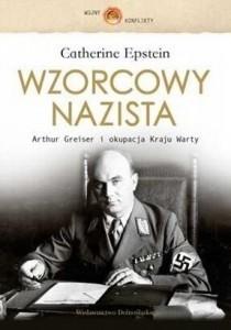Okładka książki Wzorcowy nazista : Arthur Greiser i okupacja Kraju Warty
