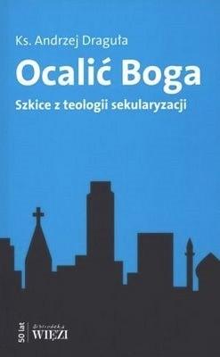 Okładka książki Ocalić Boga. Szkice z teologii sekularyzacji.