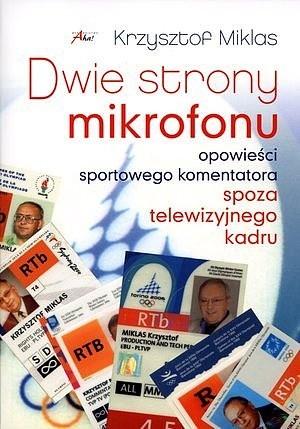 Okładka książki Dwie strony mikrofonu. Opowieści sportowego komentatora. Spoza telewizyjnego kadru