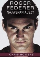 Roger Federer. Najwspanialszy