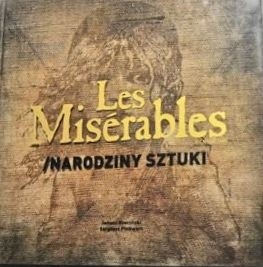 Okładka książki Les Misérables. Narodziny sztuki