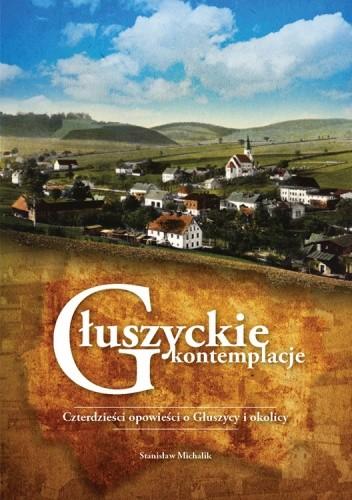 Okładka książki Głuszyckie kontemplacje. Czterdzieści opowieści o Głuszycy i okolicy