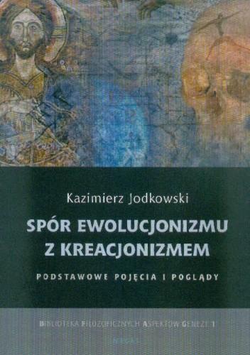 Okładka książki Spór ewolucjonizmu z kreacjonizmem. Podstawowe pojęcia i poglądy.