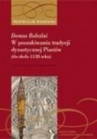 Domus Bolezlai. W poszukiwaniu tradycji dynastycznej Piastów (do ok. 1138 roku)