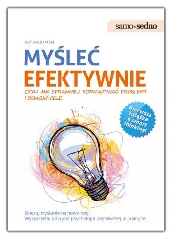 Okładka książki Myśleć efektywnie, czyli jak sprawniej rozwiązywać problemy i osiągać cele