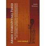 Okładka książki Armie starożytnej Persji. Od powstania państwa Achemenidów do upadku imperium sasanidzkiego