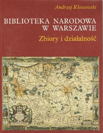 Okładka książki Biblioteka Narodowa w Warszawie. Zbiory i działalność