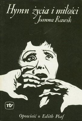 Okładka książki Hymn życia i miłości. Opowieść o Edith Piaf