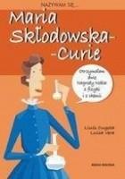 Nazywam się... Maria Skłodowska-Curie