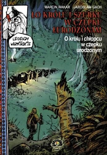 Okładka książki Legendy warmińskie 02: O Królu i chłopcu w czepku urodzonym