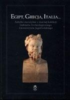 Okładka książki Egipt, Grecja, Italia... Zabytki starożytne z dawnej kolekcji Gabinetu Archeologicznego Uniwersytetu Jagiellońskiego